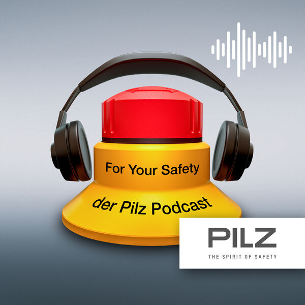 For Your Safety – der Pilz Podcast